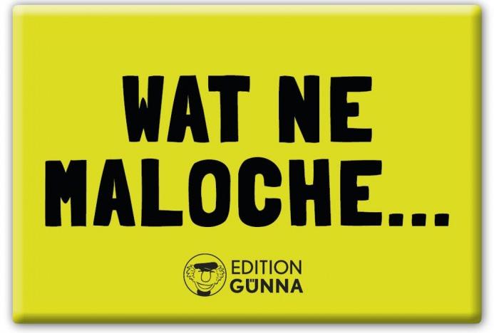 """Magnetpin """"Wat ne Maloche..."""""""